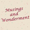 Musings And Wonderment