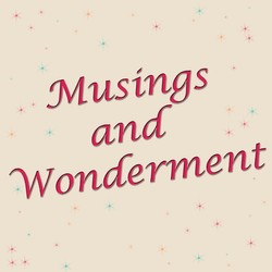 Musings And Wonderment