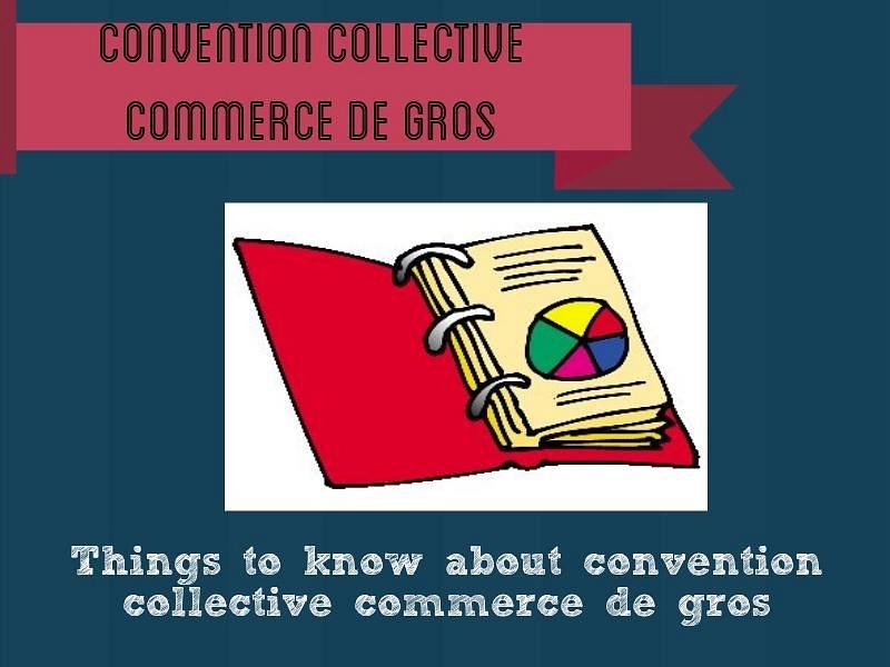 convention-collective-commerce-de-gros_20151211070320_1449817400960_block_0