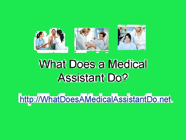 What Does a Medical Assistant Do? by KennethTaylor